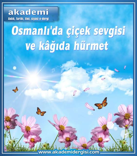Osmanlı'da çiçek sevgisi ve kâğıda hürmet