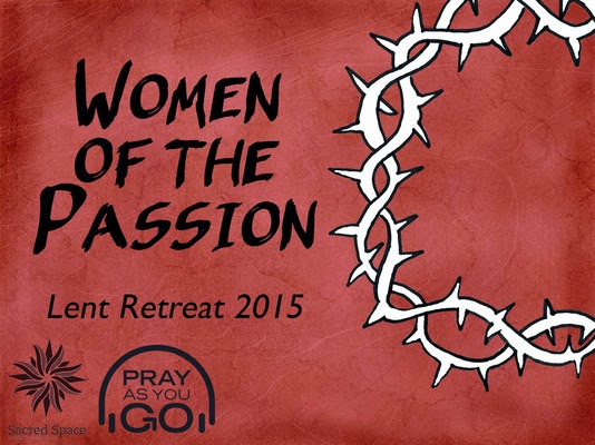 Lenten Retreat- The Passion through the eyes of the women involved