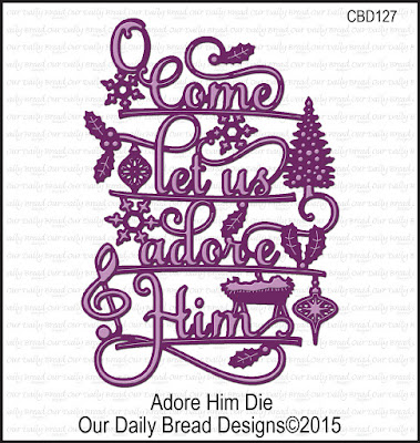 Our Daily Bread Designs Custom Die: Adore Him