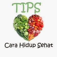 Tips cara hidup sehat  yang baik