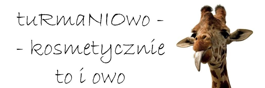 *tuRmaNIOwo - kosmetycznie to i owo ;)