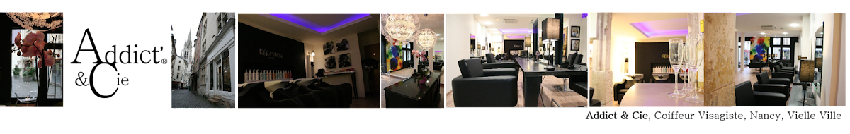 Addict & Cie, Salon de coiffure Nancy