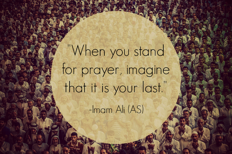 When you stand for prayer, imagine that it is your last.
