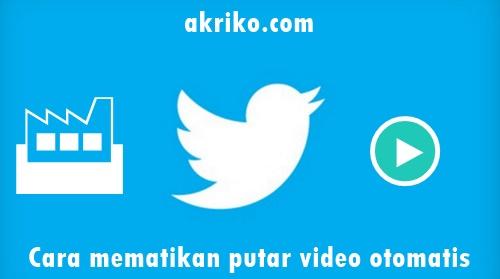 Cara Mematikan Fitur Putar Video Otomatis Pada Twitter