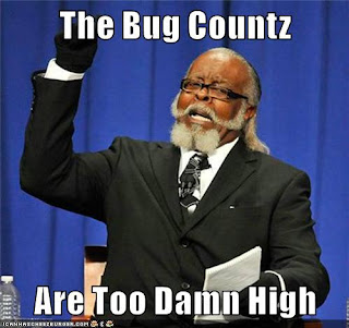 the bug countz is too damn high