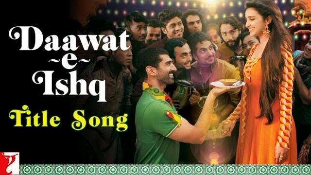 DAAWAT-E-ISHQ - TITLE SONG LYRICS & VIDEO | ADITYA ROY KAPUR | PARINEETI CHOPRA | JAVED ALI | SUNIDHI CHAUHAN