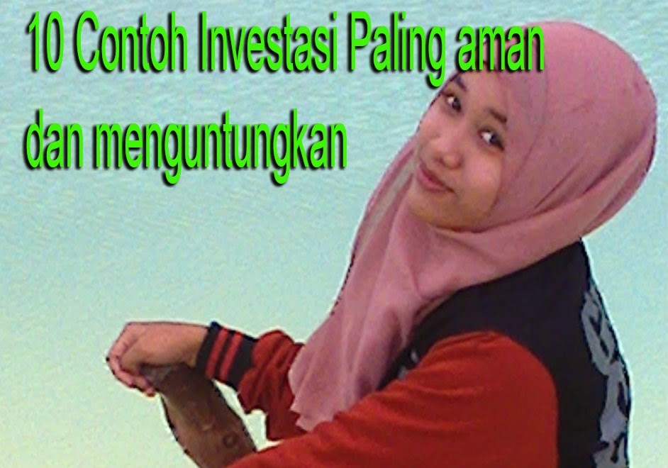 Contoh Investasi Paling Aman Dan Paling Menguntungkan 10 Contoh Investasi Paling Aman Dan Paling Menguntungkan