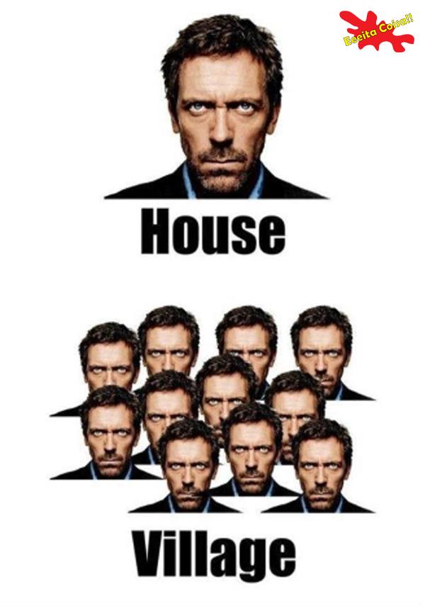 dr house, village, piada ruim, eeeita coisa