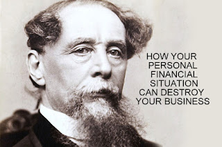 Charles Dickens with phrase your personal financial situation can destroy your business