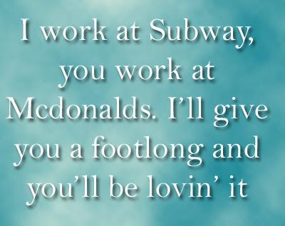 I work at Subway you work at Mcdonalds