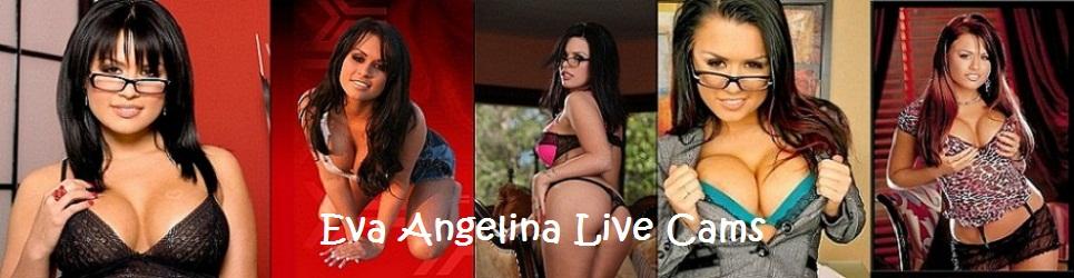Eva Angelina LIVE CAMS