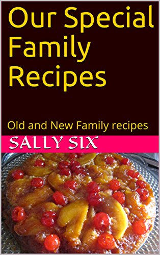 Our Special FamiRecipes: Old and New Family recipes