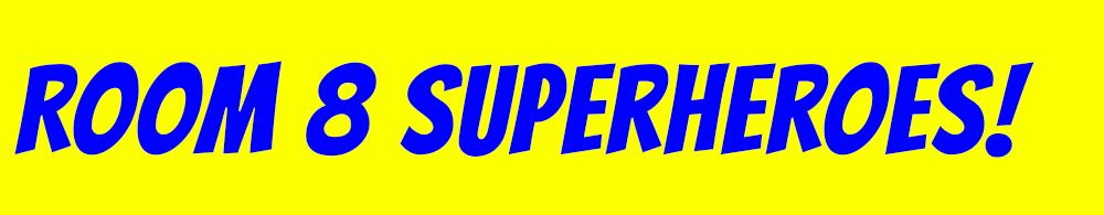 Room 8 Superheroes