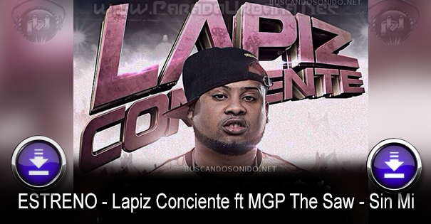 ESTRENO - Lapiz Conciente ft MGP The Saw - Sin Mi