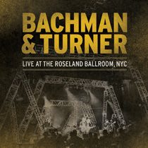 Bachman & Turner - Live at the Roseland Ballroom NYC CD y DVD