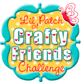 *Lil Patch Of Crafty Friends Challenge Blog*
