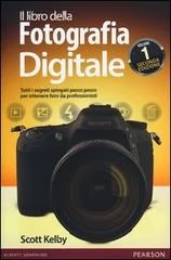 Il libro della fotografia digitale. Vol. 1: Tutti i segreti spiegati passo passo per ottenere foto da professionisti