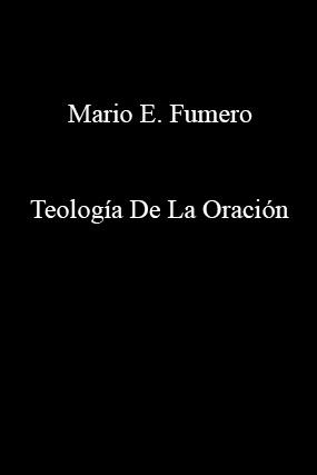 Mario E. Fumero-Teología De La Oración-