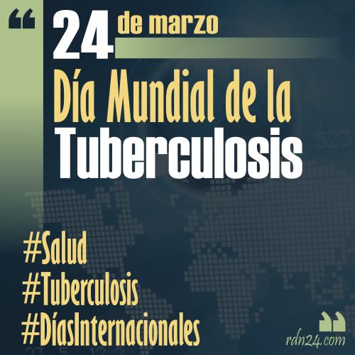 24 de marzo – Día Mundial de la Tuberculosis #DíasInternacionales