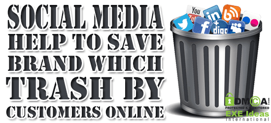 Social Media Help To Save Brand Which Trash By Customers Online