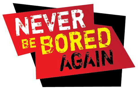 Never Be Bored Again