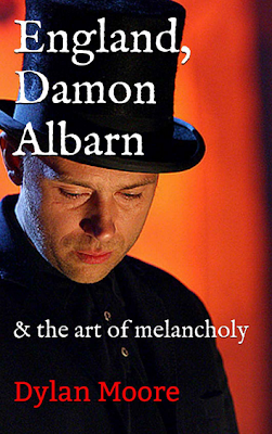 England Damon Albarn and the Art of Melancholy Dylan Moore, dylan moore interview, damon albarn book interview, blur book interview, new blur book, damon albarn english, author dylan moore, blur biography,