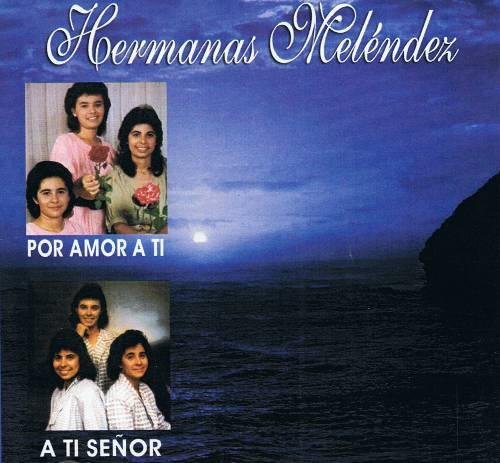 Hermanas Meléndez-Por Amor a Ti y A Ti Señor-