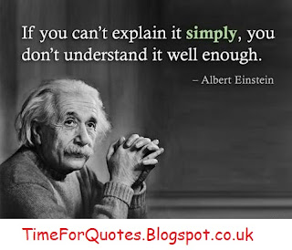 If you can't explain it simply, you don't understand it well enough.Albert Einstein Quotes