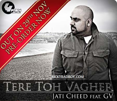 Jati Cheed - Tere Toh Vagher feat. GV