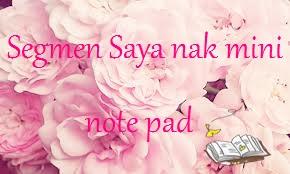 http://sitizawiah95.blogspot.com/2013/05/segmen-saya-nak-mini-note-pad.html