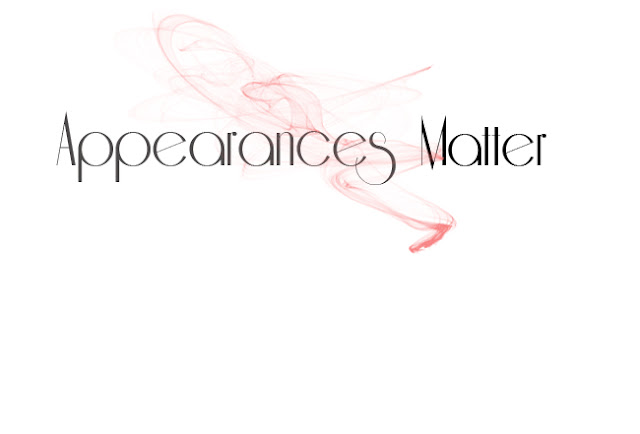 Appearances Matter- A New Series