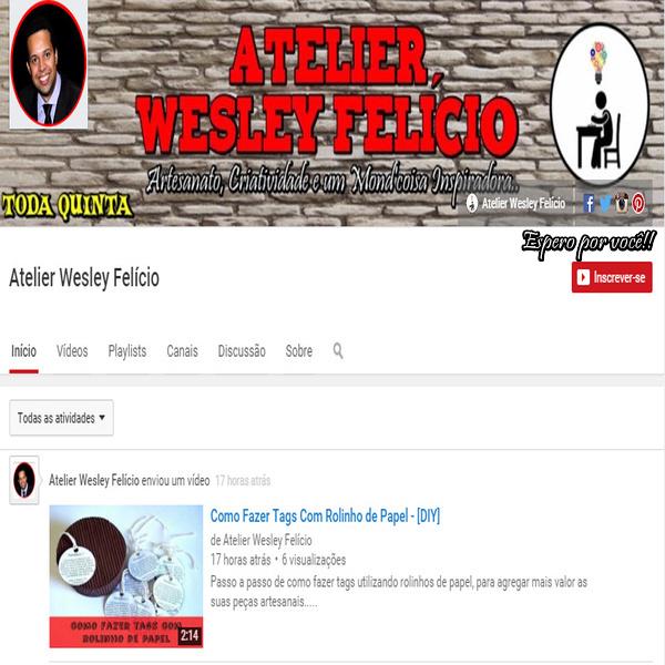 atelier wesley felicio, artesanato, crafts, handmade, canal no youtube, vídeos de artesanato, passo a passo, dicas, onde encontrar