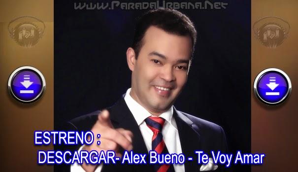 DESCARGAR- Alex Bueno - Te Voy Amar