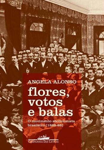 Flores, votos e balas - Angela Alonso