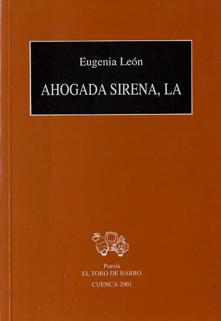 """Eugenia León, """"Ahogada Sirena, La,"""" Ediciones El toro de Barro, Tarancón de Cuenca 2001"""