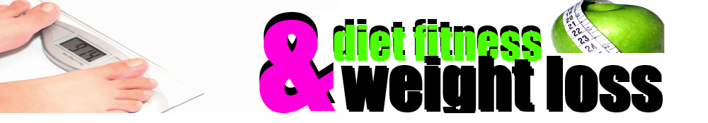 Diet Fitness and Weight Loss