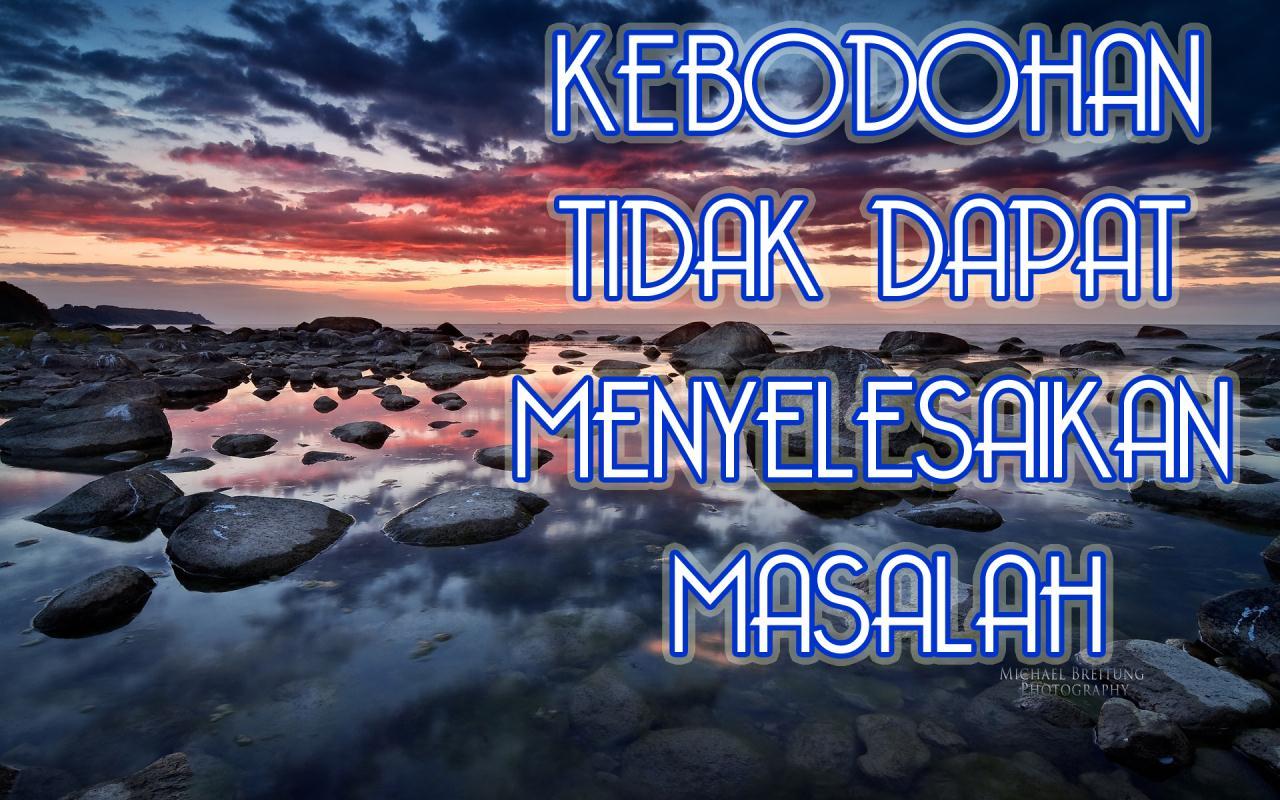 http://1.bp.blogspot.com/-YJx8jg42H4c/UF8udYHu9tI/AAAAAAAAAkg/2JF4Qc1_b68/s1600/kata+mutiara-kata+kata+bijak-kata+kata+indah-KEBODOHAN+TIDAK+DAPAT+MENYELESAIKAN+MASALAH.jpg