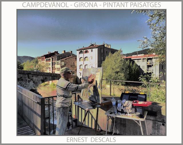 CAMPDEVÁNOL-PINTURA-GIRONA-PINTANT-PONT-SÈQUIA-FOTOS-PAISATGES-PINTOR-ERNEST DESCALS-