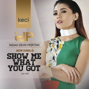 Indah Dewi Pertiwi - Show Me What You Got