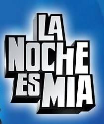 La Noche Es Mia – Viernes 04-04-14
