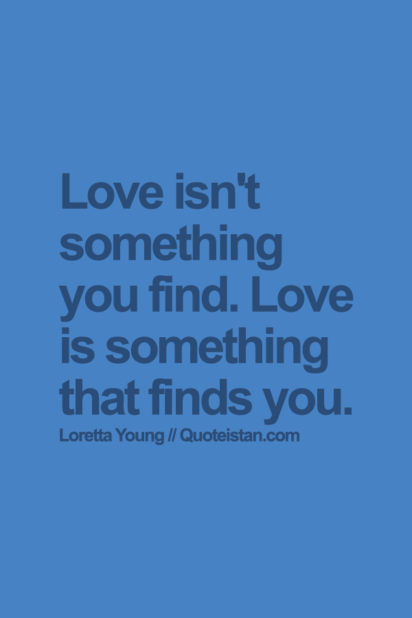 Captivating #Love Isnu0027t Something You Find. Love Is Something That Finds You.