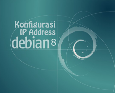 Konfigurasi IP Address Debian 8