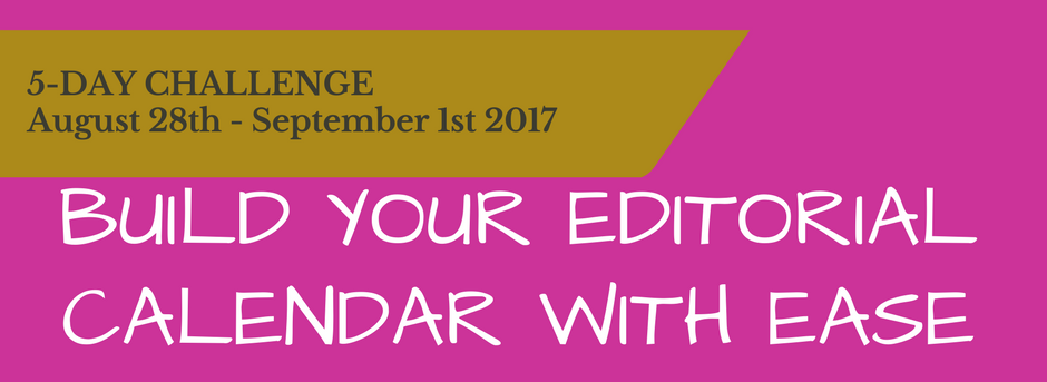 Build Your Editorial Calendar with Ease 5-Day Challenge