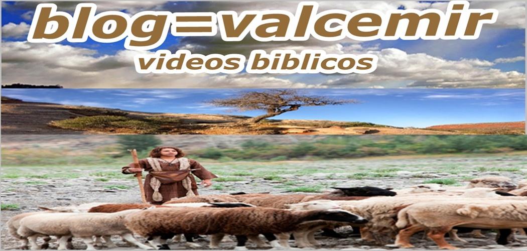 blog =valcemir videos biblicos