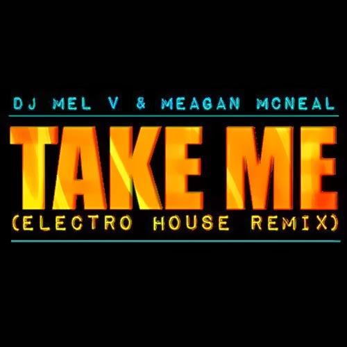 Dj mel v meagan mcneal take me electro house remix for Remix house music