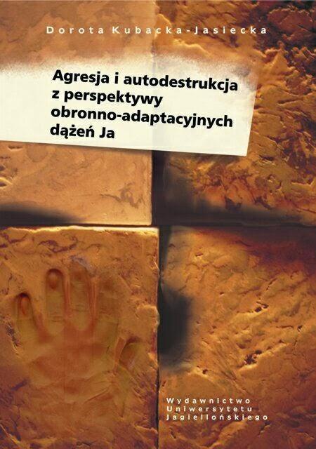 """Okładka książki """"Agresja i autodestrukcja z perspektywy obronno-adaptacyjnych dążeń Ja"""" Doroty Kubackiej-Jasieckiej"""