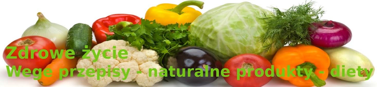 Zdrowe życie - Wege przepisy - Naturalne produkty - Diety - Odżywianie