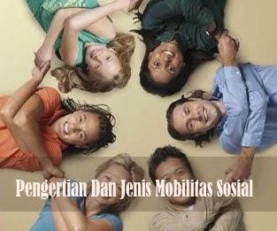 Pengertian Dan Jenis Mobilitas Sosial