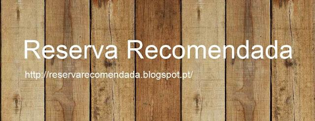 Reserva Recomendada - reservarecomendada.blogspot.pt