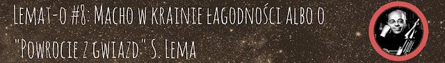 """Lemat-o #8: Macho w krainie łagodności albo o """"Powrocie z gwiazd"""" S. Lema"""